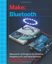 Make: Bluetooth: Bluetooth LE Projects with Arduino, Raspberry Pi, and Smartphones