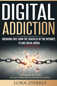 Digital Addiction: Breaking Free from the Shackles of the Internet, TV and Social Media