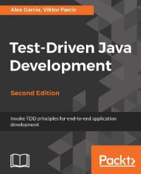 Test-Driven Java Development - Second Edition: Invoke TDD principles for end-to-end application development