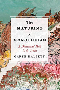 The Maturing of Monotheism: A Dialectical Path to its Truth