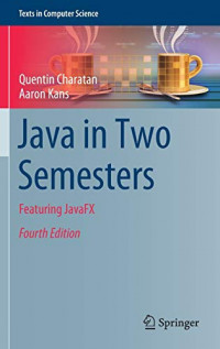 Java in Two Semesters: Featuring JavaFX (Texts in Computer Science)