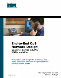 End-to-End QoS Network Design : Quality of Service in LANs, WANs, and VPNs