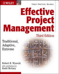 Effective Project Management: Traditional, Adaptive, Extreme, Third Edition