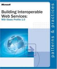 Building Interoperable Web Services using the WS-I Basic Profile 1.0 (Patterns & Practices)