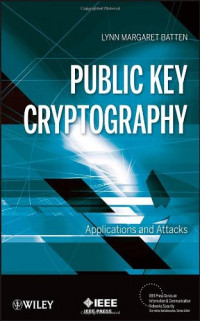 Public Key Cryptography: Applications and Attacks (IEEE Press Series on Information and Communication Networks Security)