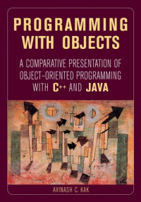 Programming with Objects: A Comparative Presentation of Object Oriented Programming with C++ and Java