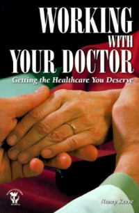 Working With Your Doctor: Getting the Healthcare You Deserve (Patient Centered Guides)