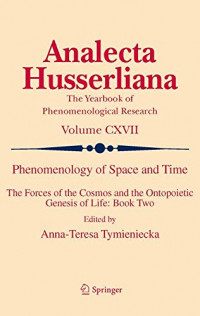 Phenomenology of Space and Time: The Forces of the Cosmos and the Ontopoietic Genesis of Life: Book Two (Analecta Husserliana)
