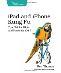 iPad and iPhone Kung Fu: Tips, Tricks, Hints, and Hacks for iOS 7