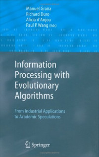 Information Processing with Evolutionary Algorithms: From Industrial Applications to Academic Speculations