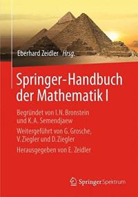 Springer-Handbuch der Mathematik I: Begründet von I.N. Bronstein und K.A. Semendjaew   Weitergeführt von G. Grosche, V. Ziegler und D. Ziegler   Herausgegeben von E. Zeidler (German Edition)