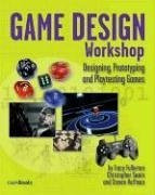 Game Design Workshop: Designing, Prototyping, Playtesting Games
