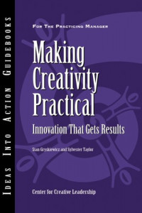 Making Creativity Practical: Innovation That Gets Results (Center for Creative Leadership)