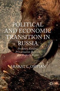 Political and Economic Transition in Russia: Predatory Raiding, Privatization Reforms, and Property Rights
