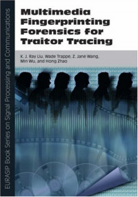 Multimedia Fingerprinting Forensics for Traitor Tracing (EURASIP Book Series on Signal Processing and Communications)