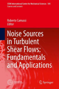 Noise Sources in Turbulent Shear Flows: Fundamentals and Applications (CISM International Centre for Mechanical Sciences)