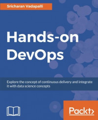 Hands-on DevOps: Explore the concept of continuous delivery and integrate it with data science concepts