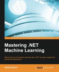 Mastering .NET Machine Learning