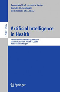 Artificial Intelligence in Health: First International Workshop, AIH 2018, Stockholm, Sweden, July 13-14, 2018, Revised Selected Papers (Lecture Notes in Computer Science (11326))