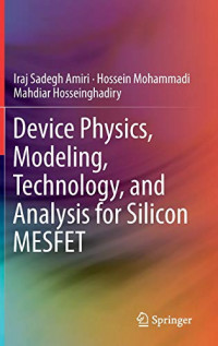 Device Physics, Modeling, Technology, and Analysis for Silicon MESFET