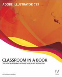 Adobe Illustrator CS3 Classroom in a Book
