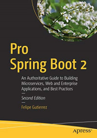 Pro Spring Boot 2: An Authoritative Guide to Building Microservices, Web and Enterprise Applications, and Best Practices