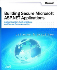 Building Secure Microsoft ASP.NET Applications: Authentication, Authorization, and Secure Communication