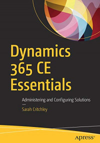 Dynamics 365 CE Essentials: Administering and Configuring Solutions