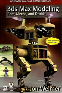 3ds Max Modeling: Bots, Mechs, and Droids (Wordware Game and Graphics Library)