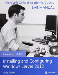 Exam 70-410 Installing and Configuring Windows Server 2012 Lab Manual