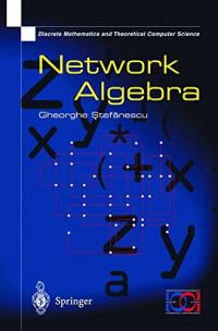 Network Algebra (Discrete Mathematics and Theoretical Computer Science)