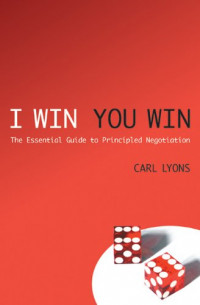 I Win, You Win: The Essential Guide to Principled Negotiation
