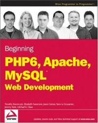 Beginning PHP 6, Apache, MySQL 6 Web Development