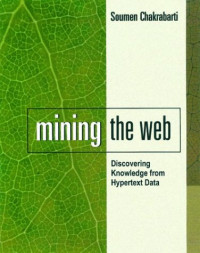 Mining the Web: Analysis of Hypertext and Semi Structured Data (The Morgan Kaufmann Series in Data Management Systems)