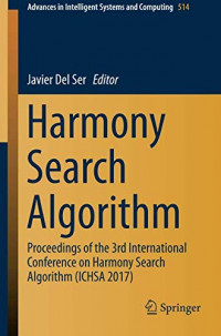 Harmony Search Algorithm: Proceedings of the 3rd International Conference on Harmony Search Algorithm (ICHSA 2017) (Advances in Intelligent Systems and Computing)