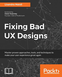 Fixing Bad UX Designs: Master proven approaches, tools, and techniques to make your user experience great again