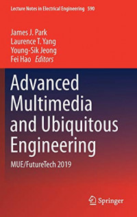 Advanced Multimedia and Ubiquitous Engineering: MUE/FutureTech 2019 (Lecture Notes in Electrical Engineering)