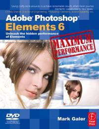 Adobe Photoshop Elements 6 Maximum Performance: Unleash the hidden performance of Elements