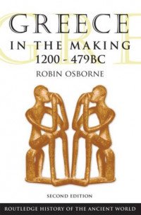 Greece in the Making, 1200-479 BC (Routledge History of the Ancient World)