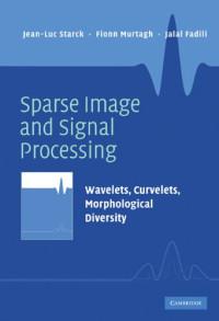 Sparse Image and Signal Processing: Wavelets, Curvelets, Morphological Diversity