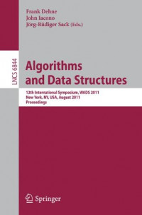 Algorithms and Data Structures: 12th International Symposium, WADS 2011, New York, NY, USA, August 15-17, 2011, Proceedings (Lecture Notes in Computer Science)