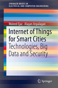 Internet of Things for Smart Cities: Technologies, Big Data and Security (SpringerBriefs in Electrical and Computer Engineering)