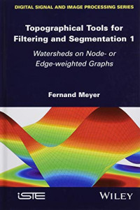 Topographical Tools for Filtering and Segmentation 1: Watersheds on Node- or Edge-weighted Graphs (Digital Signal and Image Processing)