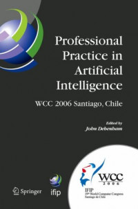 Professional Practice in Artificial Intelligence: IFIP 19th World Computer Congress, TC-12: Professional Practice Stream, August 21-24, 2006