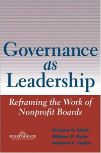 Governance as Leadership: Reframing the Work of Nonprofit Boards