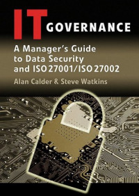 IT Governance: A Manager's Guide to Data Security and ISO 27001 / ISO 27002