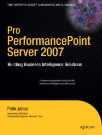 Pro PerformancePoint Server 2007: Building Business Intelligence Solutions (Expert's Voice in Business Intelligence)