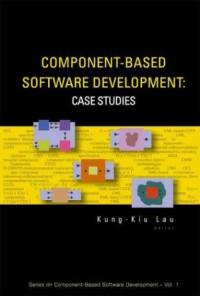 Component-Based Software Development: Case Studies (Series on Component-Based Software Development - Vol. 1)