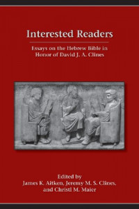 Interested Readers: Essays on the Hebrew Bible in Honor of David J. A. Clines