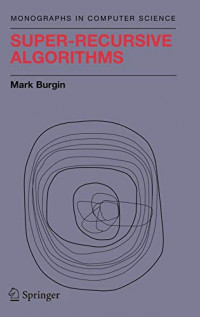 Super-Recursive Algorithms (Monographs in Computer Science)